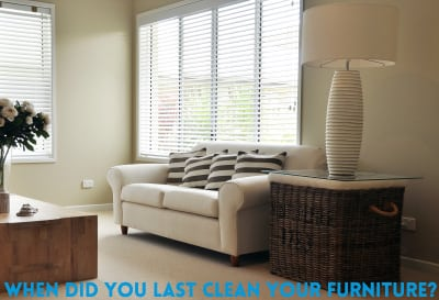 When Did You Clean Your Furniture